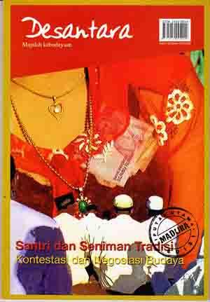 Majalah Desantara Edisi 16/Tahun VIII/2008: Santri dan Seniman Tradisi: Kontestasi dan Negosiasi Budaya